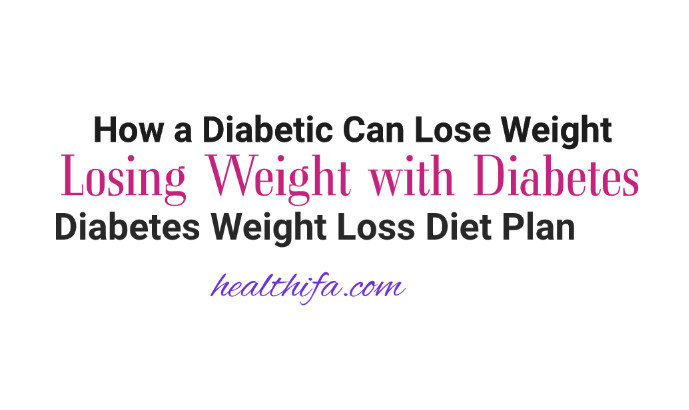 How a Diabetic Can Lose Weight, Diabetes Weight Loss Diet Plan, Losing Weight with Diabetes