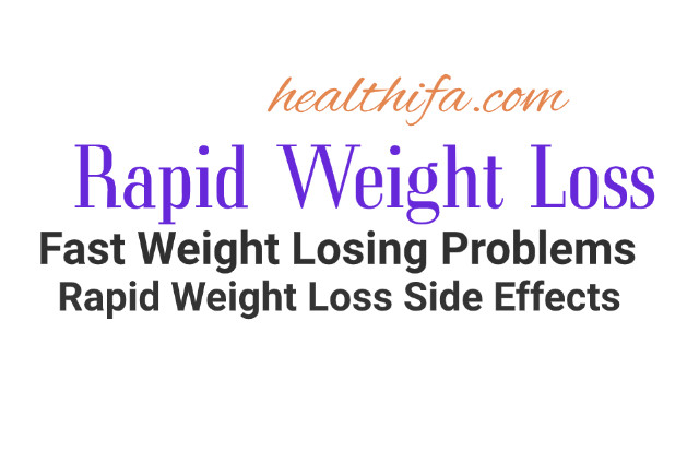 Rapid Weight Loss Problems, Rapid Weight Loss side effects, Fast Weight Losing
