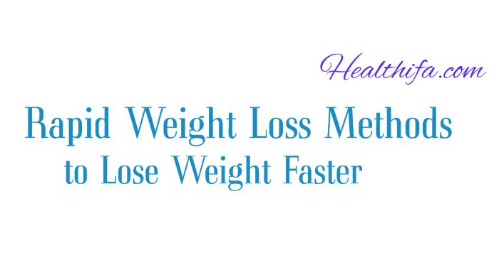 rapid weight loss methods, lose weight faster, natural techniques to lose weight faster